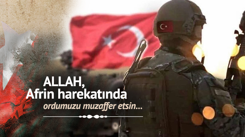 Allah, Afrin harekatında ordumuzu muzaffer etsin