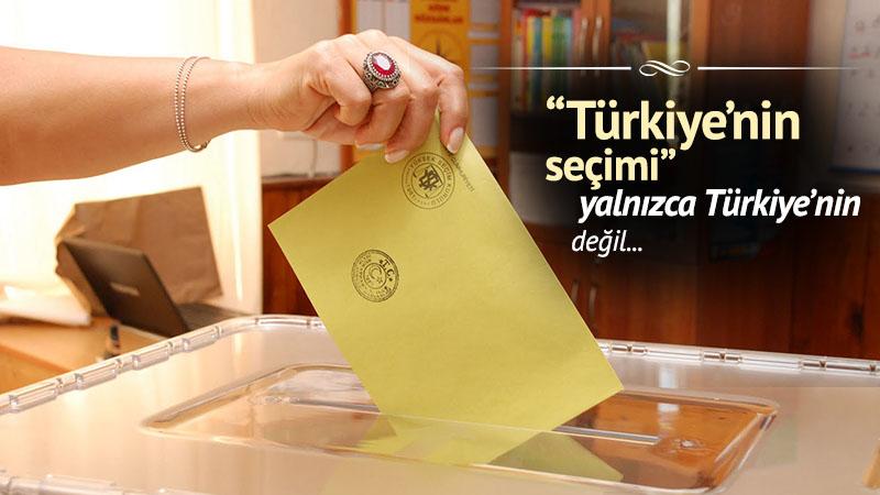"""""""Türkiye'nin seçimi"""" yalnızca Türkiye'nin değil"""