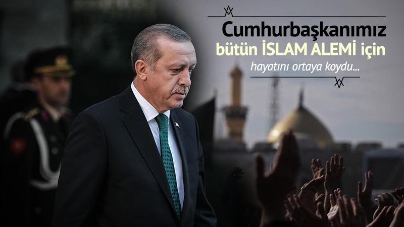Cumhurbaşkanımız, bütün İslam alemi için hayatını ortaya koydu