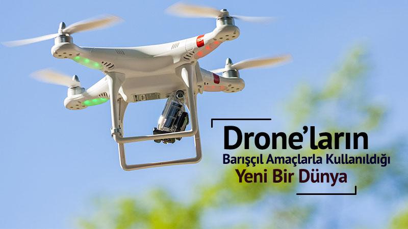 Drone'ların Barışçıl Amaçlarla Kullanıldığı Yeni bir Dünya