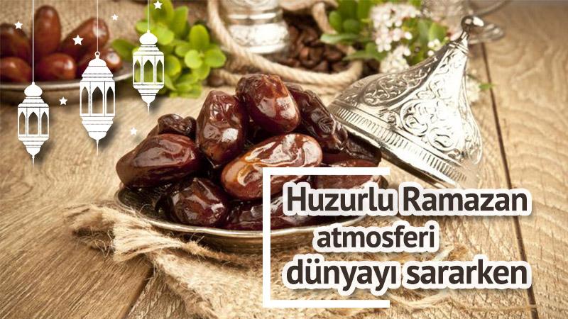 Huzurlu Ramazan atmosferi dünyayı sararken