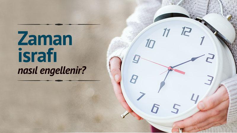 Zaman israfı nasıl engellenir?